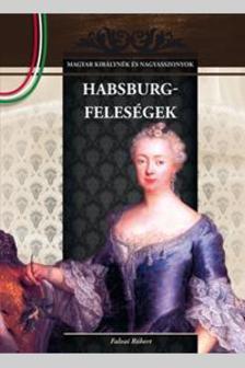 Falvai Róbert - HABSBURG-FELESÉGEK - MAGYAR KIRÁLYNÉK ÉS NAGYASSZONYOK 11.