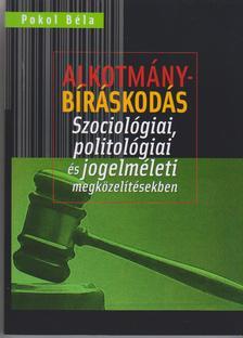 Pokol Béla - Alkotmánybíráskodás - Szociológiai, politológiai és jogelméleti megközelítésekben