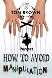 Brown Tom - How to Avoid Manipulation Is Not to Become a Puppet? (Positive Thinking) [eKönyv: epub,  mobi]