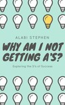 Stephen Alabi - Why Am I Not Getting A's? [eKönyv: epub,  mobi]