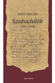 Soós Magda - Szabadulók 1944-45