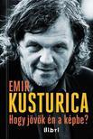 Emir Kusturica - HOGY JÖVÖK ÉN A KÉPBE?