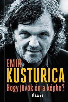 Emir Kusturica - HOGY JÖVÖK ÉN A KÉPBE? #