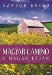 Sándor Anikó - Magyar Camino [eKönyv: epub, mobi]<!--span style='font-size:10px;'>(G)</span-->