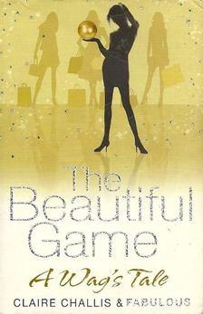 "CHALLIS, CLAIRE, CHALLIS, Fabulous - The Beautiful Game - A Wag""s Tale [antikvár]"