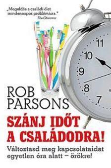 Rob Parsons - Szánj időt a családodra! - Változtasd meg a kapcsolataidat egyetlen óra alatt örökre!