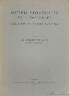 Dr. Egedy Elemér - Műtéti előkészítés és utókezelés [antikvár]
