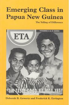 GEWERTZ, DEBORAH B, - ERRINGTON, FREDERICK K, - Emerging Class in Papua New Guinea - The Telling of Difference [antikvár]