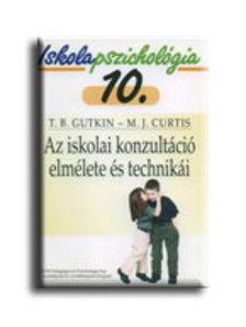 GUTKIN, T.B.-CURTIS, M.J. - AZ ISKOLAI KONZULTÁCIÓ ELMÉLETE ÉS TECHNIKÁI - ISKOLAPSZICH.10.