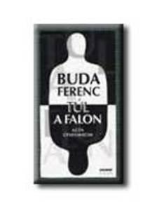 Buda Ferenc - TÚL A FALON - AZ ÉN ÖTVENHATOM
