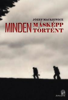 Józef Mackiewicz - MINDEN MÁSKÉPP TÖRTÉNT 1-2.