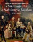 H. Balázs - Krász - Kurucz - HÉTKÖZNAPI ÉLET A HABSBURGOK KORÁBAN 1740-1815<!--span style='font-size:10px;'>(G)</span-->