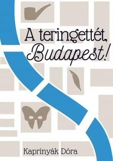 Dóra Kaprinyák - A teringettét, Budapest! [eKönyv: epub, mobi]
