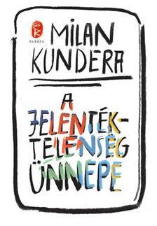 Milan Kundera - A jelentéktelenség ünnepe