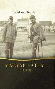 Dr. Csonkaréti Károly - Magyar fátum (1914-1921)