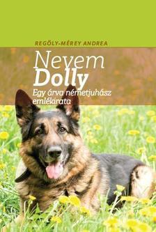 Regöly-Mérei Andrea - A nevem Dolly Egy árva németjuhász emlékirata