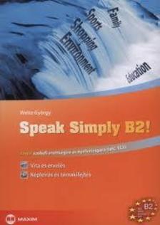 Weisz györgy - Speak Simply B2! Angol szóbeli érettségire és nyelvvizsgára (telc, ECL)