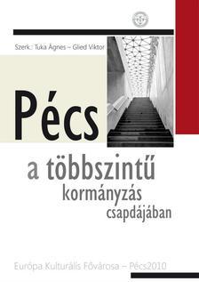 Tuka Ágnes - Glied Viktor (szerk.) - Pécs a többszintű kormányzás csapdájában - Európa Kulturális Fővárosa-Pécs2010