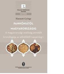 Haraszti György - Pannóniától Magyarországig - A magyarországi zsidóság annotált kronológiája az előidőktől napjainkig I.