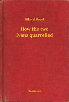 Gogol, Nikolai - How the two Ivans quarrelled [eKönyv: epub, mobi]