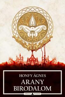 Honfy Ágnes - Arany Birodalom