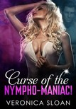 Sloan Veronica - Curse of the Nymphomaniac - Book 8 of Sex Magic: Tales of Supernatural Taboo [eKönyv: epub,  mobi]