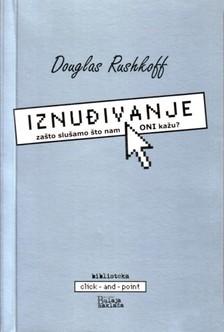 Andrea Mariæ, Douglas Rushkoff, Vlatko Broz - Iznuðivanje: za¹to slu¹amo ¹to nam ONI ka¾u? [eKönyv: epub, mobi]