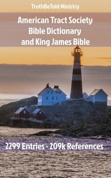 TruthBeTold Ministry, Joern Andre Halseth, American Tract Society - American Tract Society Bible Dictionary and King James Bible [eKönyv: epub, mobi]