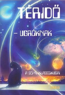 Veress István - Téridő-ugróknak - A sci-fi klasszikusai