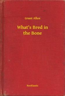 Allen Grant - What's Bred in the Bone [eKönyv: epub, mobi]