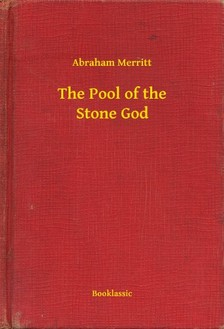 Abraham Merritt - The Pool of the Stone God [eKönyv: epub, mobi]