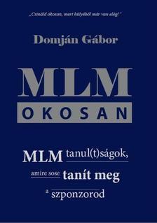 Domján Gábor - MLM okosan - MLM tanul(t)ságok, amire sose tanít meg a szponzorod