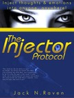 Raven Jack N. - The Injector Protocol: How To Inject Your Essence Literally Into Everything! [eKönyv: epub, mobi]