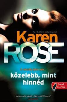 Karen Rose - Közelebb, mint hinnéd