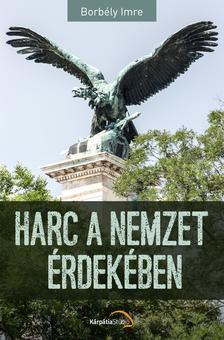Borbély Imre - Harc a nemzet érdekében
