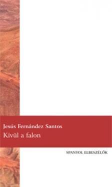 FERNANDEZ SANTOS, JESÚS - Kívül a falon - Spanyol elbeszélők