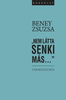 """Beney Zsuzsa - """"Nem látta senki más..."""""""