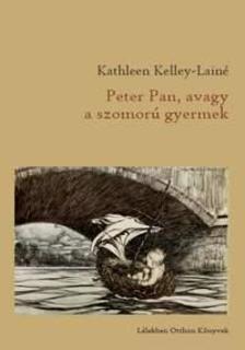 KELLEY-LAINÉ, KATHLEEN - Peter Pan, avagy a szomorú gyermek