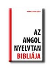 Pappné Kuster Klára - Az angol nyelvtan bibliája