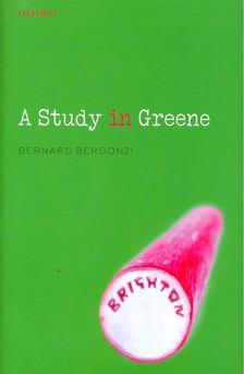 BERGONZI, BERNARD - A Study in Greene: Graham Greene and the Art of the Novel [antikvár]