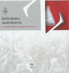 Varga Szabolcs - Szűz Mária segítségével - A turbéki Mária-kegyhely története