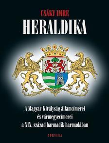 Csáky Imre - HERALDIKA - A Magyar Királyság államcímerei és vármegyecímerei a XIX. század harmadik harmadában