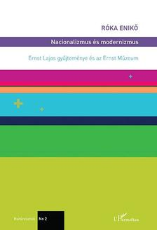 Róka Enikő - Nacionalizmus és modernizmus - Ernst Lajos gyűjteménye és az Ernst Múzeum