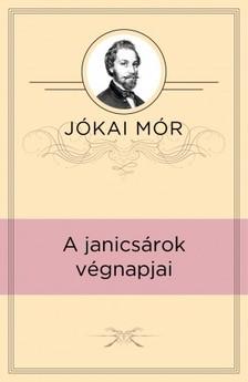 JÓKAI MÓR - A janicsárok végnapjai [eKönyv: epub, mobi]