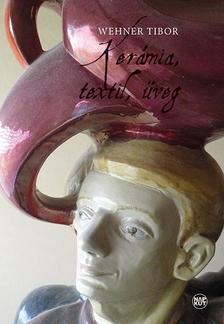 Wehner Tibor - Kerámia, textil, üveg