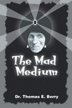 Berry Dr. Thomas E. - The Mad Medium [eKönyv: epub,  mobi]