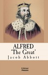 Abbott Jacob - Alfred the Great [eKönyv: epub,  mobi]