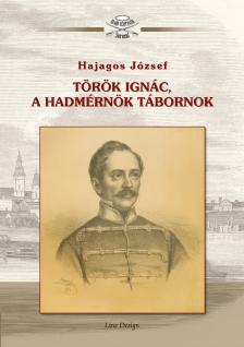 Hajagos József - Török Ignác, a hadmérnök tábornok