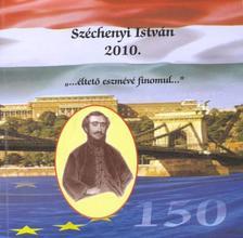 """- Széchenyi István 2010. """"...éltető eszmévé finomul..."""""""