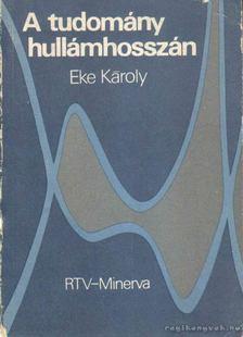 Dr. Eke Károly - A tudomány hulámhosszán [antikvár]